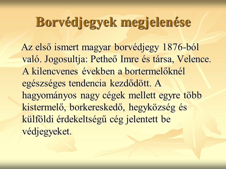 Borvédjegyek megjelenése Az első ismert magyar borvédjegy 1876-ból való. Jogosultja: Petheő Imre és társa, Velence. A kilencvenes években a bortermelő