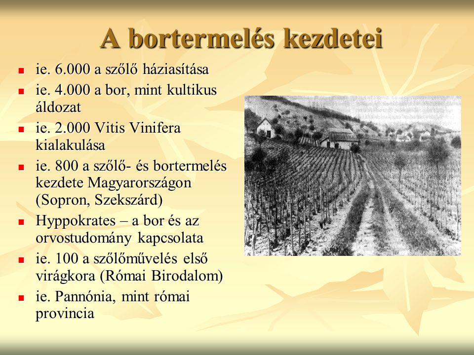 A bortermelés kezdetei A bortermelés kezdetei ie. 6.000 a szőlő háziasítása ie. 6.000 a szőlő háziasítása ie. 4.000 a bor, mint kultikus áldozat ie. 4