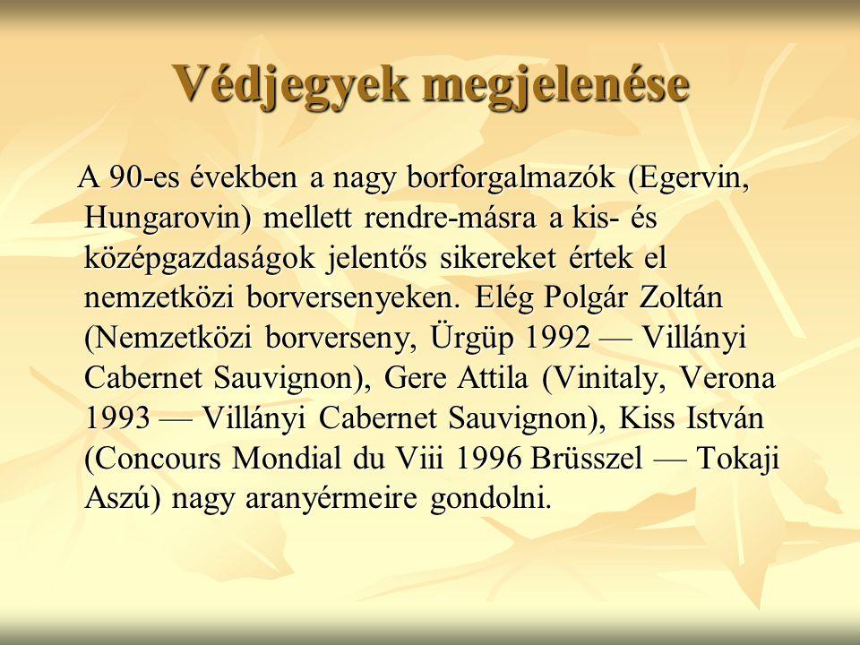 Védjegyek megjelenése A 90-es években a nagy borforgalmazók (Egervin, Hungarovin) mellett rendre-másra a kis- és középgazdaságok jelentős sikereket ér