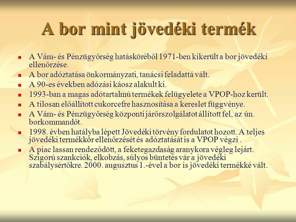 A bor mint jövedéki termék A Vám- és Pénzügyőrség hatásköréből 1971-ben kikerült a bor jövedéki ellenőrzése. A Vám- és Pénzügyőrség hatásköréből 1971-