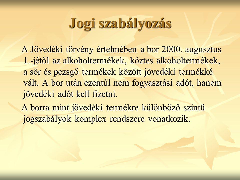 Jogi szabályozás A Jövedéki törvény értelmében a bor 2000. augusztus 1.-jétől az alkoholtermékek, köztes alkoholtermékek, a sör és pezsgő termékek köz