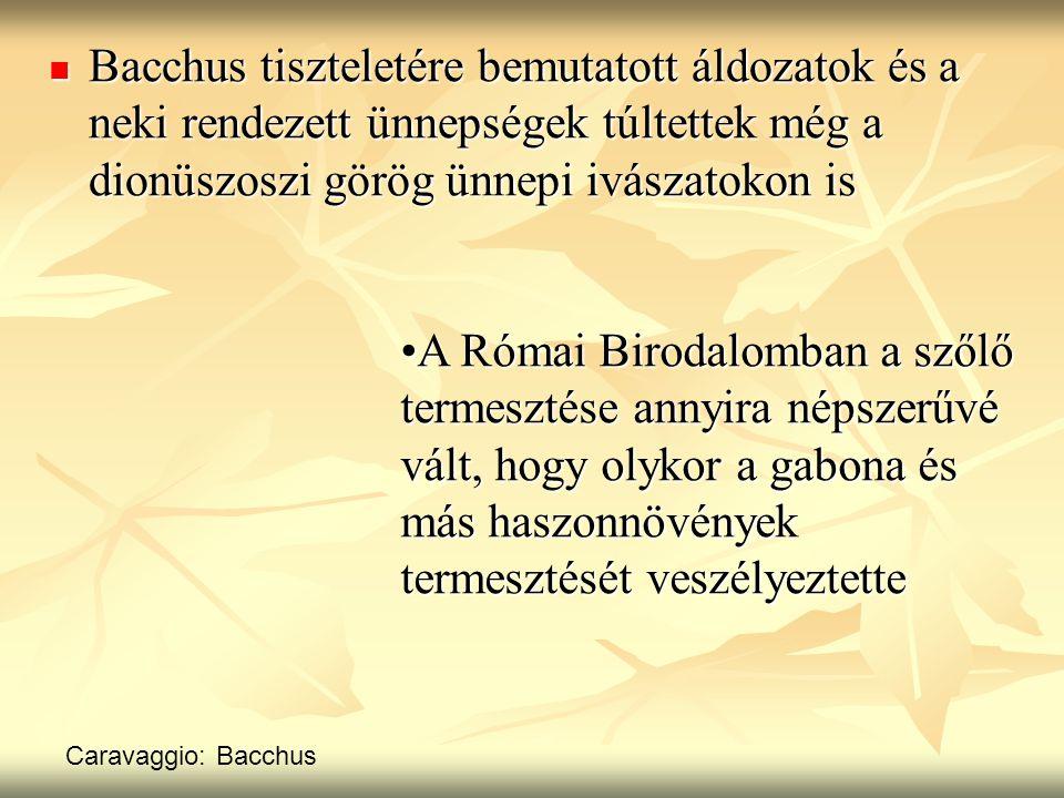Bacchus tiszteletére bemutatott áldozatok és a neki rendezett ünnepségek túltettek még a dionüszoszi görög ünnepi ivászatokon is Bacchus tiszteletére