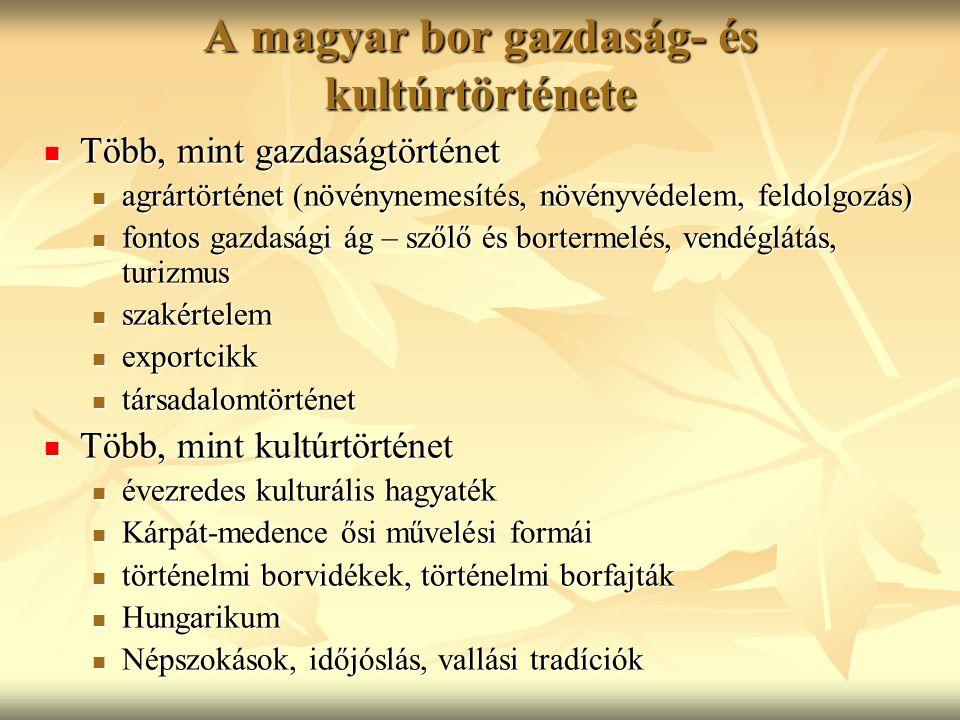 A magyar bor gazdaság- és kultúrtörténete Több, mint gazdaságtörténet Több, mint gazdaságtörténet agrártörténet (növénynemesítés, növényvédelem, feldo