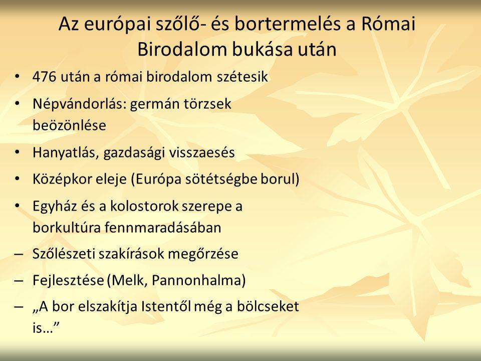 Az európai szőlő- és bortermelés a Római Birodalom bukása után 476 után a római birodalom szétesik Népvándorlás: germán törzsek beözönlése Hanyatlás,