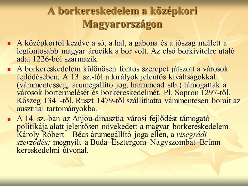 A borkereskedelem a középkori Magyarországon A középkortól kezdve a só, a hal, a gabona és a jószág mellett a legfontosabb magyar árucikk a bor volt.