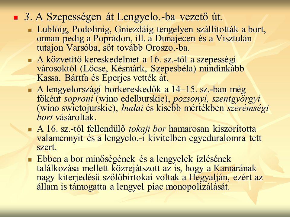 3. A Szepességen át Lengyelo.-ba vezető út. 3. A Szepességen át Lengyelo.-ba vezető út. Lublóig, Podolinig, Gniezdáig tengelyen szállították a bort, o