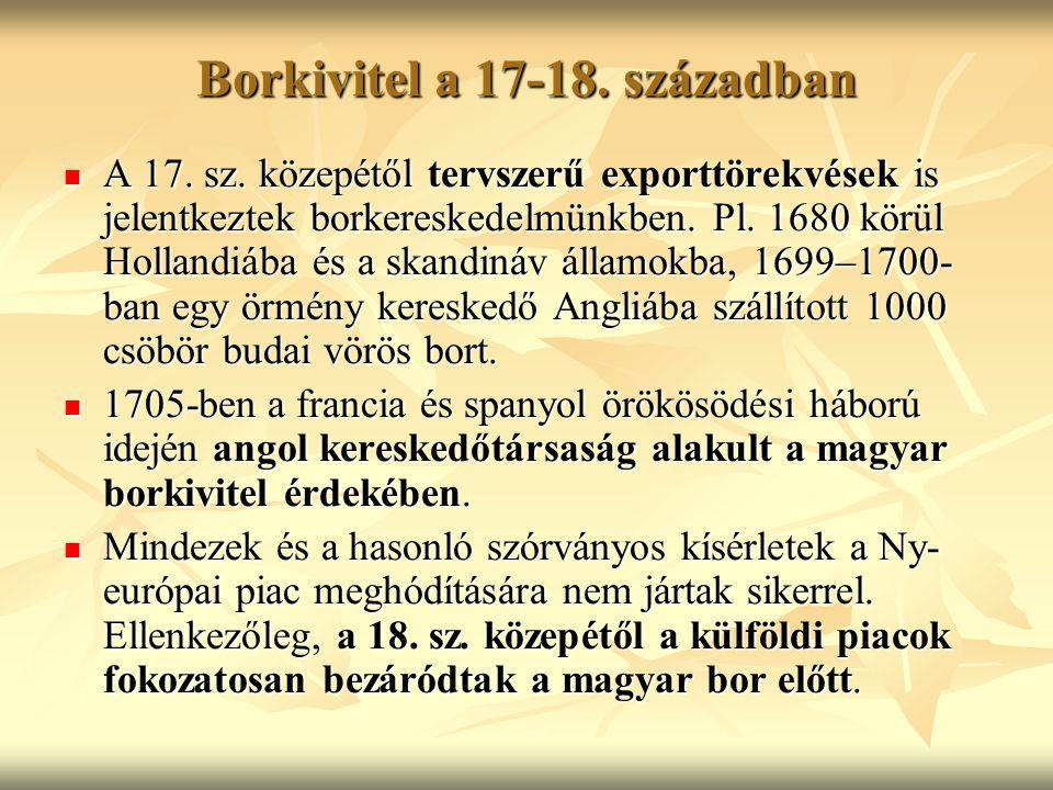 A 17. sz. közepétől tervszerű exporttörekvések is jelentkeztek borkereskedelmünkben. Pl. 1680 körül Hollandiába és a skandináv államokba, 1699–1700- b