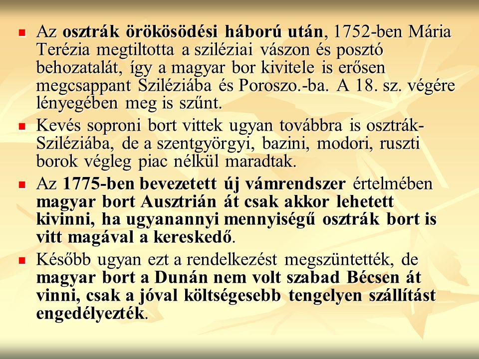 Az osztrák örökösödési háború után, 1752-ben Mária Terézia megtiltotta a sziléziai vászon és posztó behozatalát, így a magyar bor kivitele is erősen m