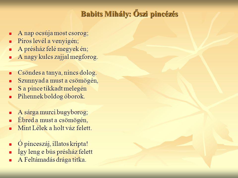 Babits Mihály: Őszi pincézés A nap ocsúja most csorog; A nap ocsúja most csorog; Piros levél a venyigén; Piros levél a venyigén; A présház felé megyek