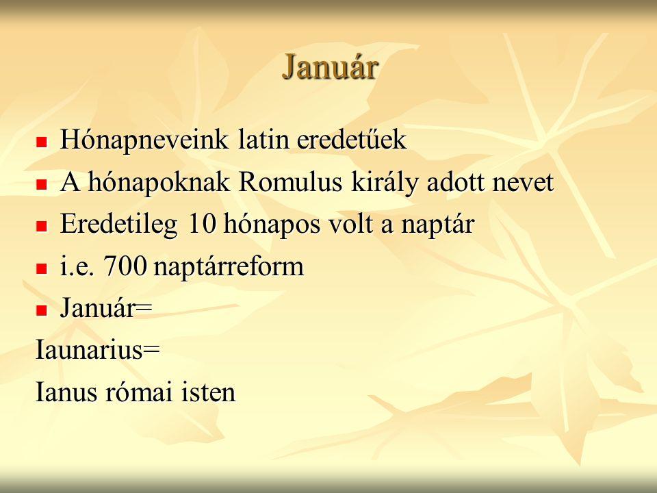 Január Hónapneveink latin eredetűek Hónapneveink latin eredetűek A hónapoknak Romulus király adott nevet A hónapoknak Romulus király adott nevet Erede