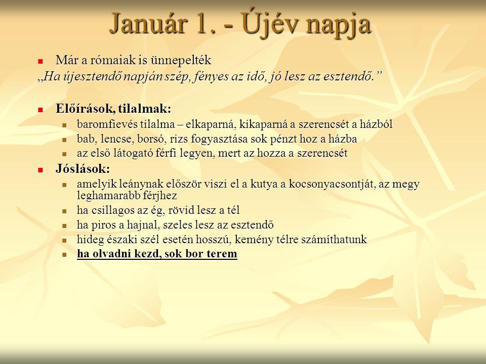 """Január 1. - Újév napja Már a rómaiak is ünnepelték Már a rómaiak is ünnepelték """"Ha újesztendő napján szép, fényes az idő, jó lesz az esztendő."""" Előírá"""