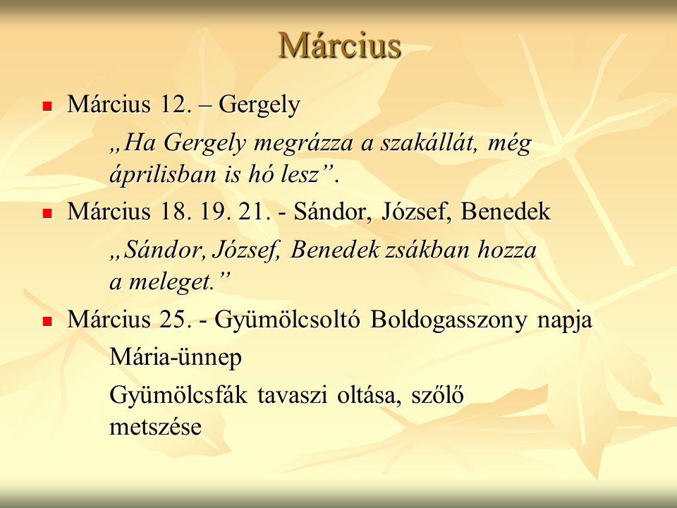 """Március Március 12. – Gergely Március 12. – Gergely """"Ha Gergely megrázza a szakállát, még áprilisban is hó lesz"""". Március 18. 19. 21. - Sándor, József"""
