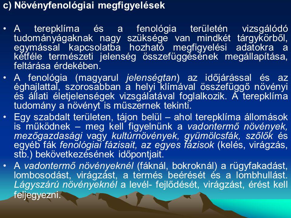 c) Növényfenológiai megfigyelések A terepklíma és a fenológia területén vizsgálódó tudományágaknak nagy szüksége van mindkét tárgykörből, egymással ka
