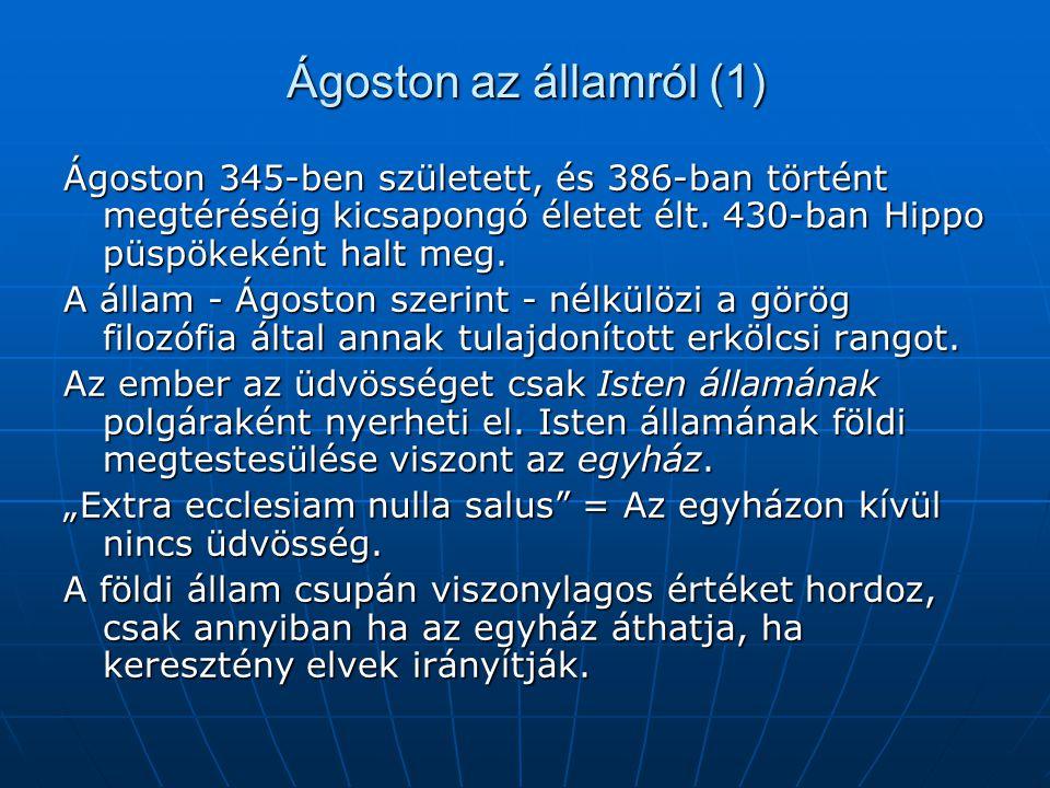Ágoston az államról (1) Ágoston 345-ben született, és 386-ban történt megtéréséig kicsapongó életet élt. 430-ban Hippo püspökeként halt meg. A állam -