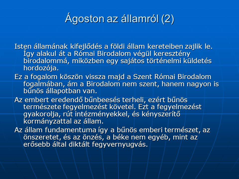 Ágoston az államról (2) Isten államának kifejlődés a földi állam kereteiben zajlik le. Így alakul át a Római Birodalom végül keresztény birodalommá, m