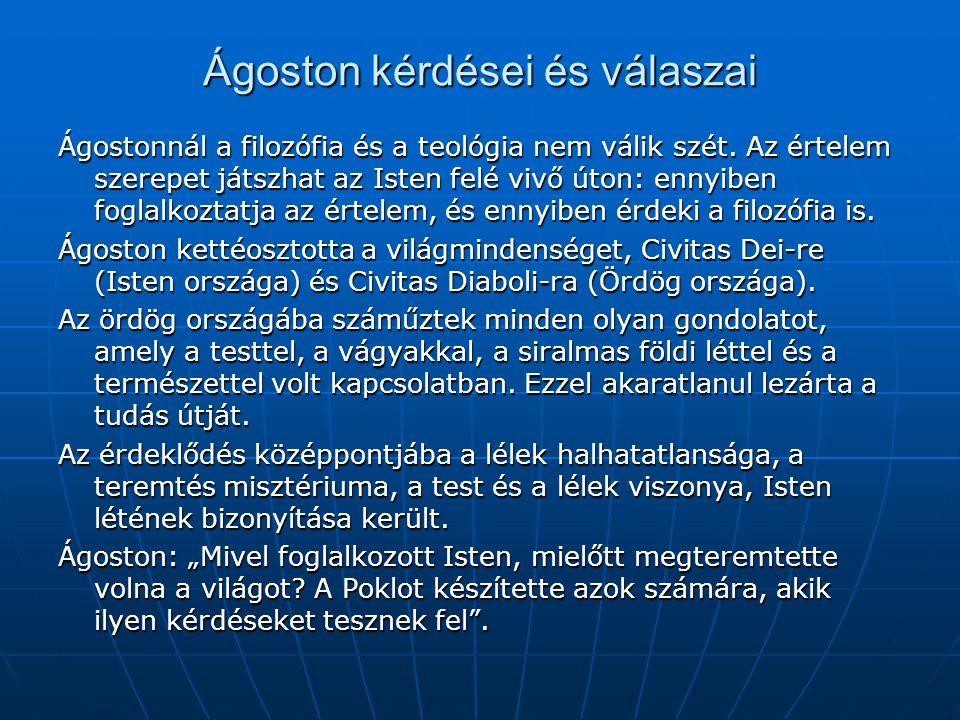 Ágoston kérdései és válaszai Ágostonnál a filozófia és a teológia nem válik szét. Az értelem szerepet játszhat az Isten felé vivő úton: ennyiben fogla