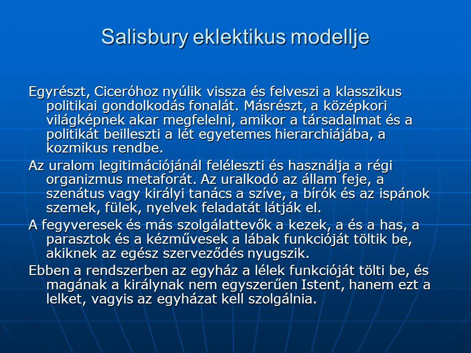 Salisbury eklektikus modellje Egyrészt, Ciceróhoz nyúlik vissza és felveszi a klasszikus politikai gondolkodás fonalát. Másrészt, a középkori világkép