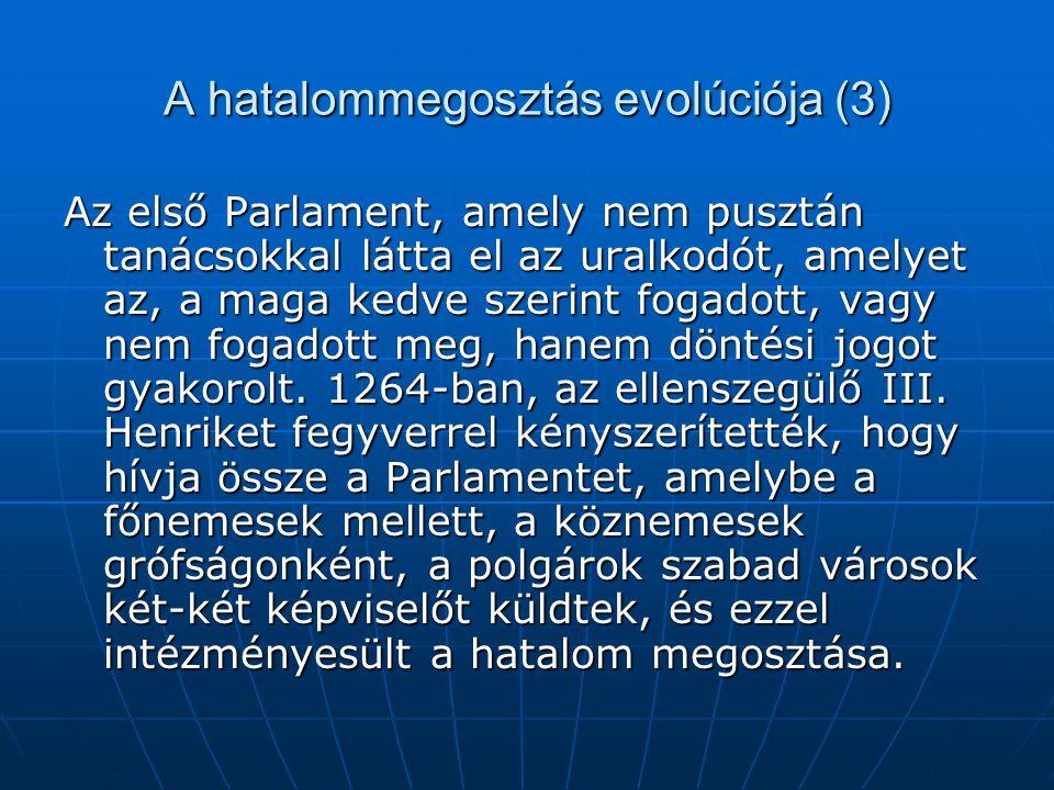 A hatalommegosztás evolúciója (3) Az első Parlament, amely nem pusztán tanácsokkal látta el az uralkodót, amelyet az, a maga kedve szerint fogadott, vagy nem fogadott meg, hanem döntési jogot gyakorolt.