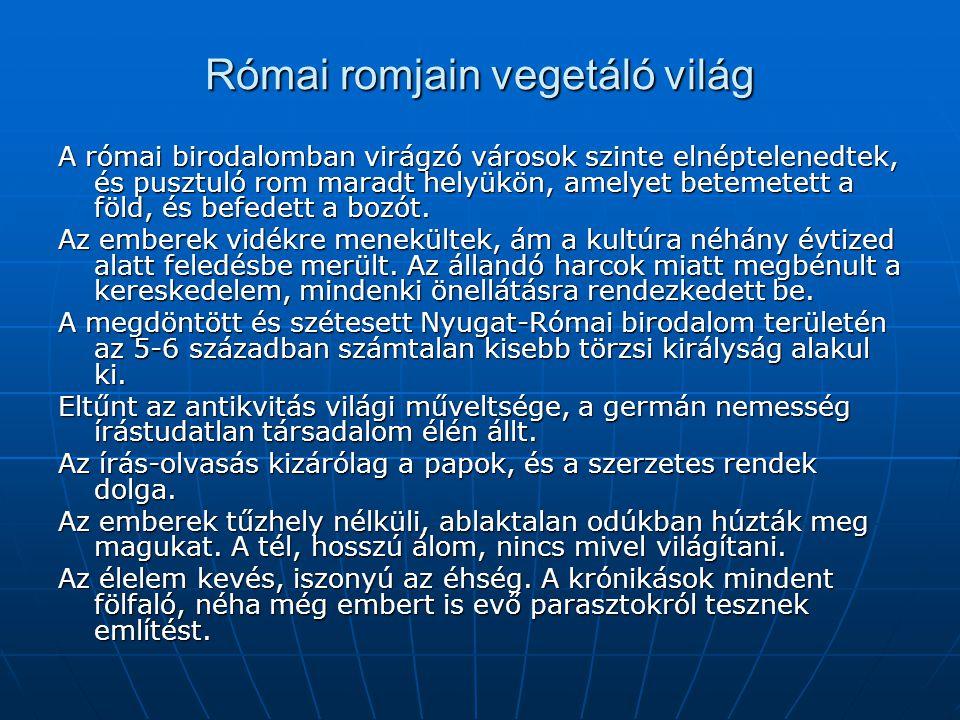 Római romjain vegetáló világ A római birodalomban virágzó városok szinte elnéptelenedtek, és pusztuló rom maradt helyükön, amelyet betemetett a föld,