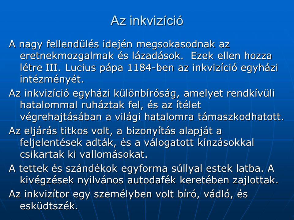 Az inkvizíció A nagy fellendülés idején megsokasodnak az eretnekmozgalmak és lázadások. Ezek ellen hozza létre III. Lucius pápa 1184-ben az inkvizíció