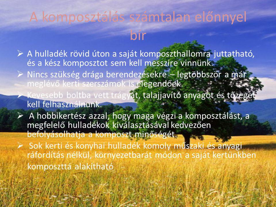A komposzt talajra való hatása:  Javítja a talaj szerkezetét, és így biztosítja a levegőzést  Sötét színe miatt gyorsabb a talaj felmelegedése  A benne lévő humuszanyagok vagy tápanyagok olyan formában vannak jelen, hogy azt a növények könnyen fel tudják venni  A talajnak javítja a vízmegkötő képességet (tehát javul a vízháztartása)  Nő a talaj biológiai aktivitása