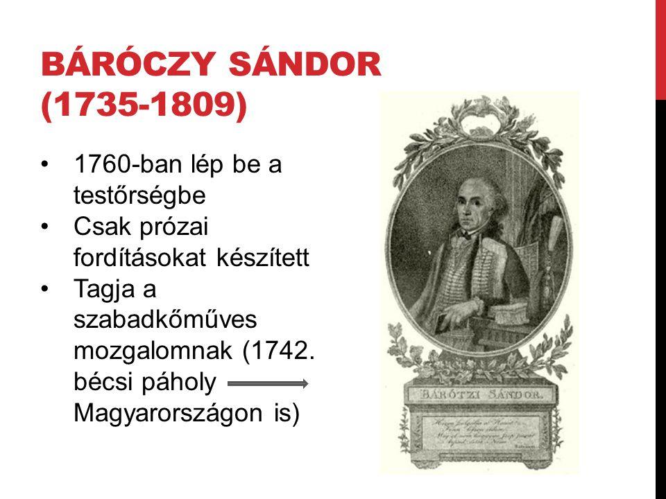 BÁRÓCZY SÁNDOR (1735-1809) 1760-ban lép be a testőrségbe Csak prózai fordításokat készített Tagja a szabadkőműves mozgalomnak (1742. bécsi páholy Magy