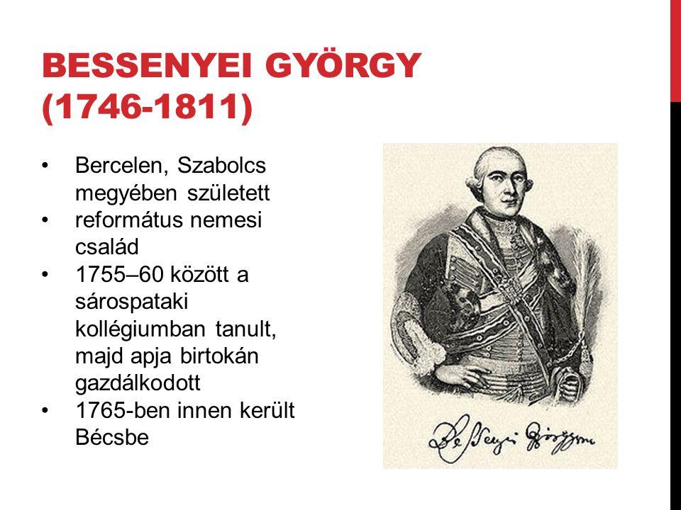 BESSENYEI GYÖRGY (1746-1811) Bercelen, Szabolcs megyében született református nemesi család 1755–60 között a sárospataki kollégiumban tanult, majd apj