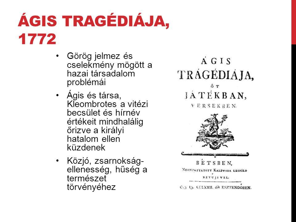 ÁGIS TRAGÉDIÁJA, 1772 Görög jelmez és cselekmény mögött a hazai társadalom problémái Ágis és társa, Kleombrotes a vitézi becsület és hírnév értékeit m