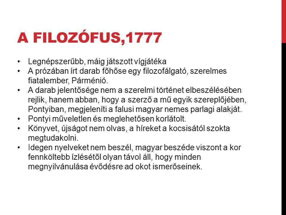 A FILOZÓFUS,1777 Legnépszerűbb, máig játszott vígjátéka A prózában írt darab főhőse egy filozofálgató, szerelmes fiatalember, Párménió. A darab jelent