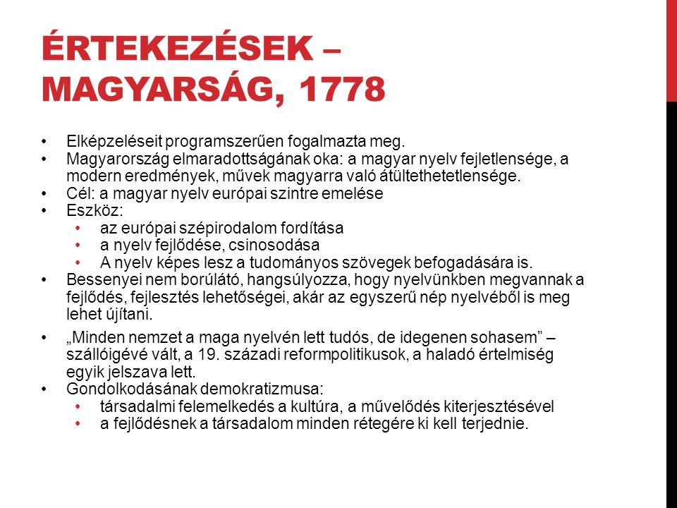 ÉRTEKEZÉSEK – MAGYARSÁG, 1778 Elképzeléseit programszerűen fogalmazta meg. Magyarország elmaradottságának oka: a magyar nyelv fejletlensége, a modern