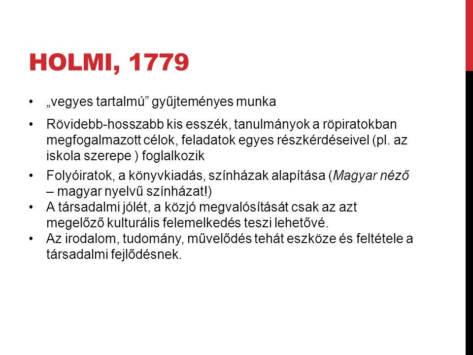 """HOLMI, 1779 """"vegyes tartalmú"""" gyűjteményes munka Rövidebb-hosszabb kis esszék, tanulmányok a röpiratokban megfogalmazott célok, feladatok egyes részké"""