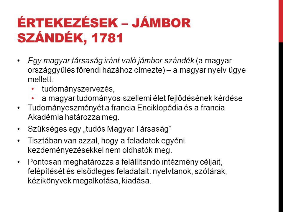 ÉRTEKEZÉSEK – JÁMBOR SZÁNDÉK, 1781 Egy magyar társaság iránt való jámbor szándék (a magyar országgyűlés főrendi házához címezte) – a magyar nyelv ügye