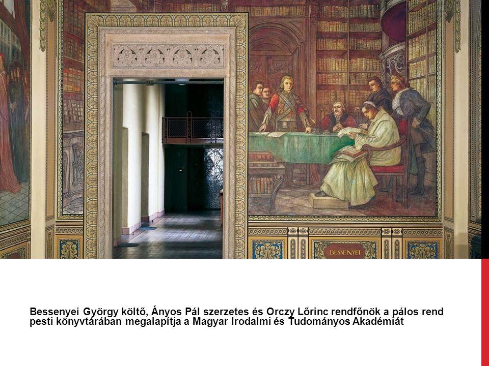 Bessenyei György költő, Ányos Pál szerzetes és Orczy Lőrinc rendfőnök a pálos rend pesti könyvtárában megalapítja a Magyar Irodalmi és Tudományos Akad