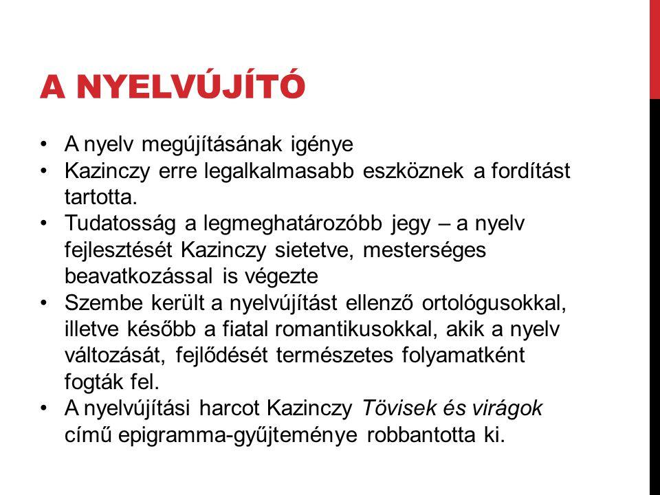 A NYELVÚJÍTÓ A nyelv megújításának igénye Kazinczy erre legalkalmasabb eszköznek a fordítást tartotta. Tudatosság a legmeghatározóbb jegy – a nyelv fe