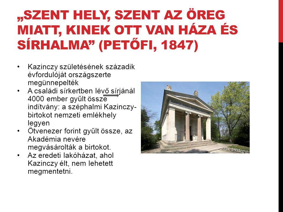 """""""SZENT HELY, SZENT AZ ÖREG MIATT, KINEK OTT VAN HÁZA ÉS SÍRHALMA"""" (PETŐFI, 1847) Kazinczy születésének századik évfordulóját országszerte megünnepelté"""