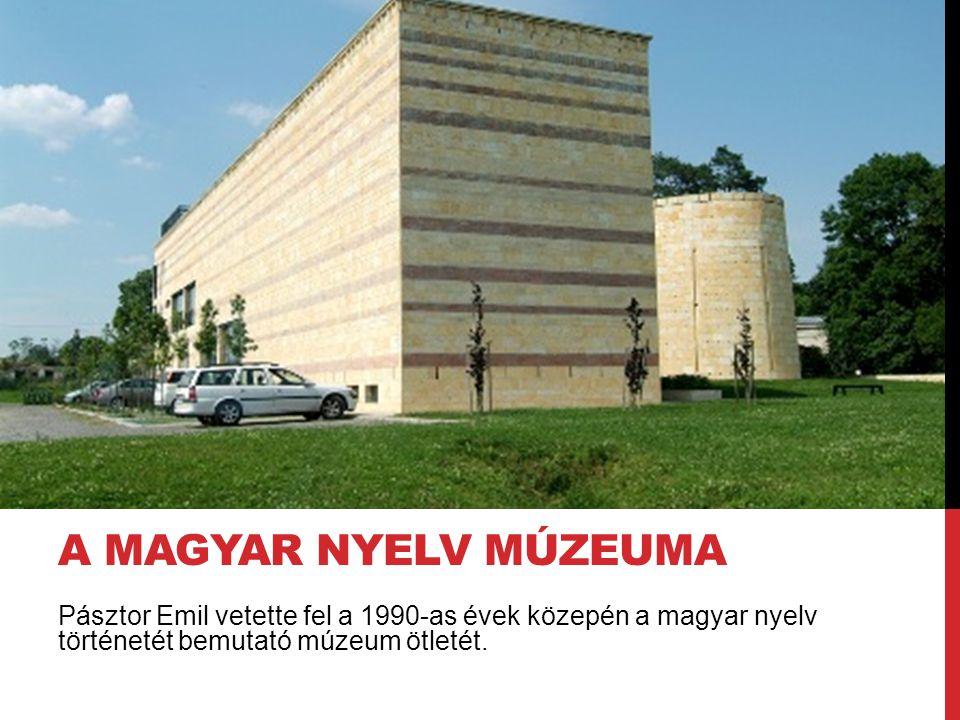 Pásztor Emil vetette fel a 1990-as évek közepén a magyar nyelv történetét bemutató múzeum ötletét. A MAGYAR NYELV MÚZEUMA