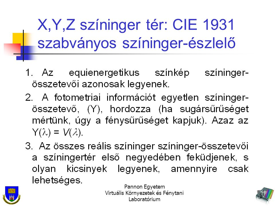 Pannon Egyetem Virtuális Környezetek és Fénytani Laboratórium X,Y,Z színinger tér: CIE 1931 szabványos színinger-észlelő