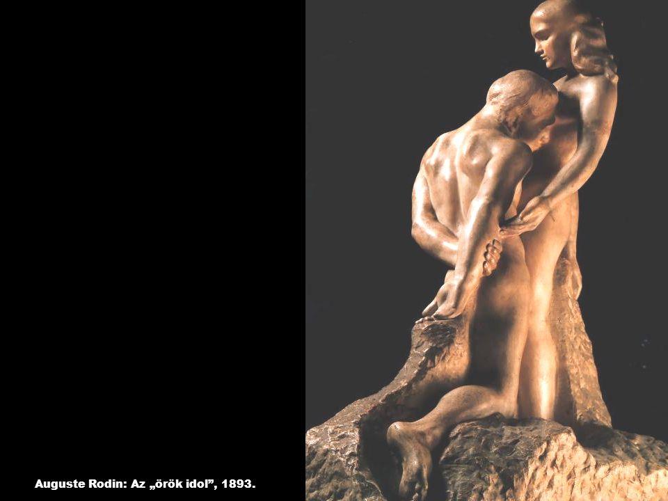 "Auguste Rodin: Az ""örök idol , 1893."