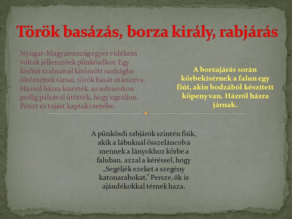 Nyugat-Magyarország egyes vidékein voltak jellemzőek pünkösdkor. Egy kisfiút szalmával kitömött nadrágba öltöztettek társai, török basát utánozva. Ház