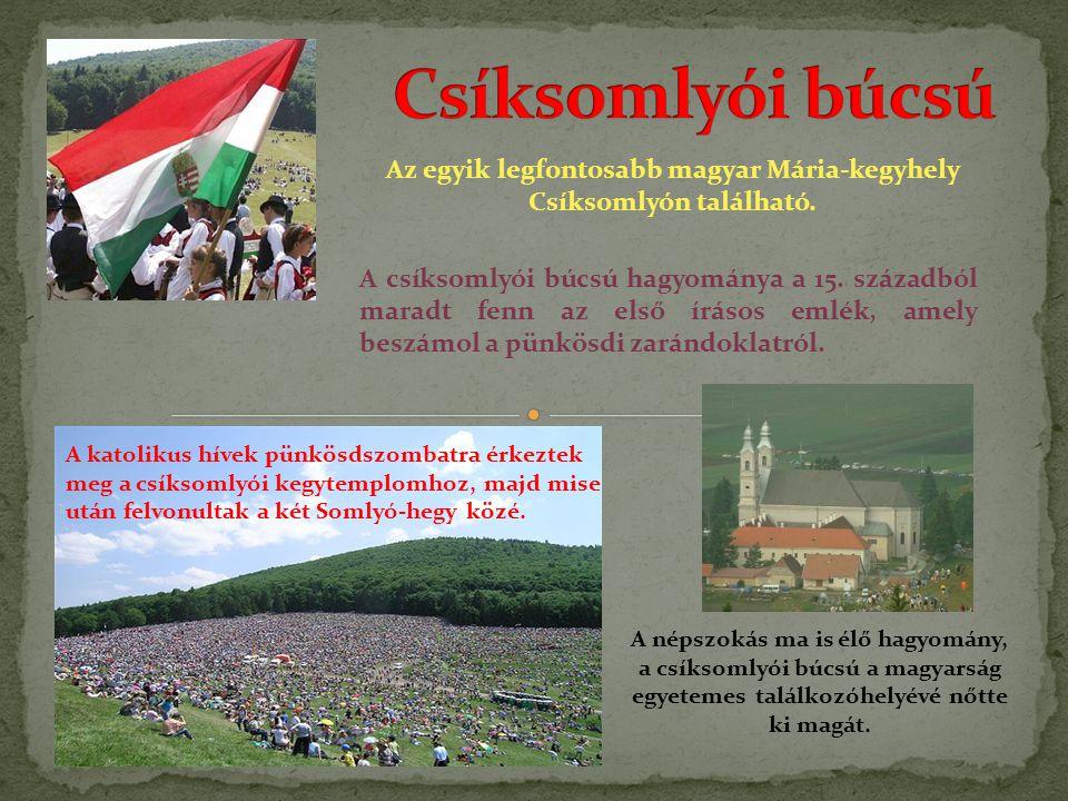 Az egyik legfontosabb magyar Mária-kegyhely Csíksomlyón található. A csíksomlyói búcsú hagyománya a 15. századból maradt fenn az első írásos emlék, am