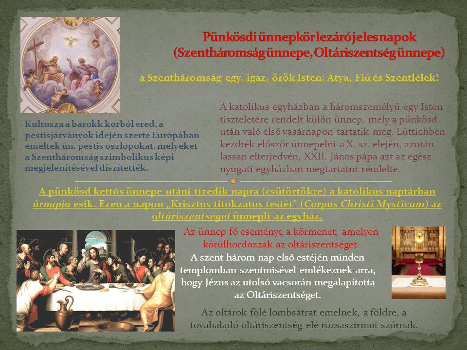 A katolikus egyházban a háromszemélyű egy Isten tiszteletére rendelt külön ünnep, mely a pünkösd után való első vasárnapon tartatik meg. Lüttichben ke