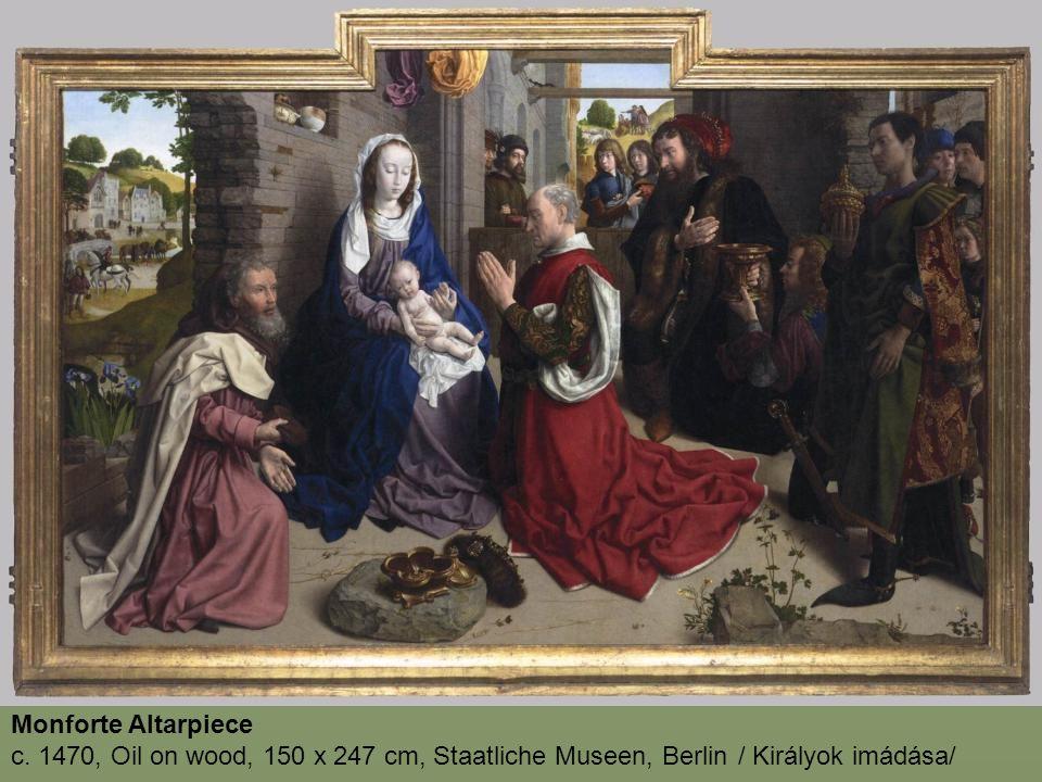 Monforte Altarpiece c. 1470, Oil on wood, 150 x 247 cm, Staatliche Museen, Berlin / Királyok imádása/