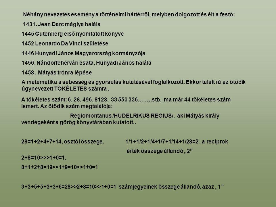 A tökéletes szám: 6, 28, 496, 8128, 33 550 336,…….stb, ma már 44 tökéletes szám ismert. Az ötödik szám megtalálója: Regiomontanus /HUDELRIKUS REGIUS/,