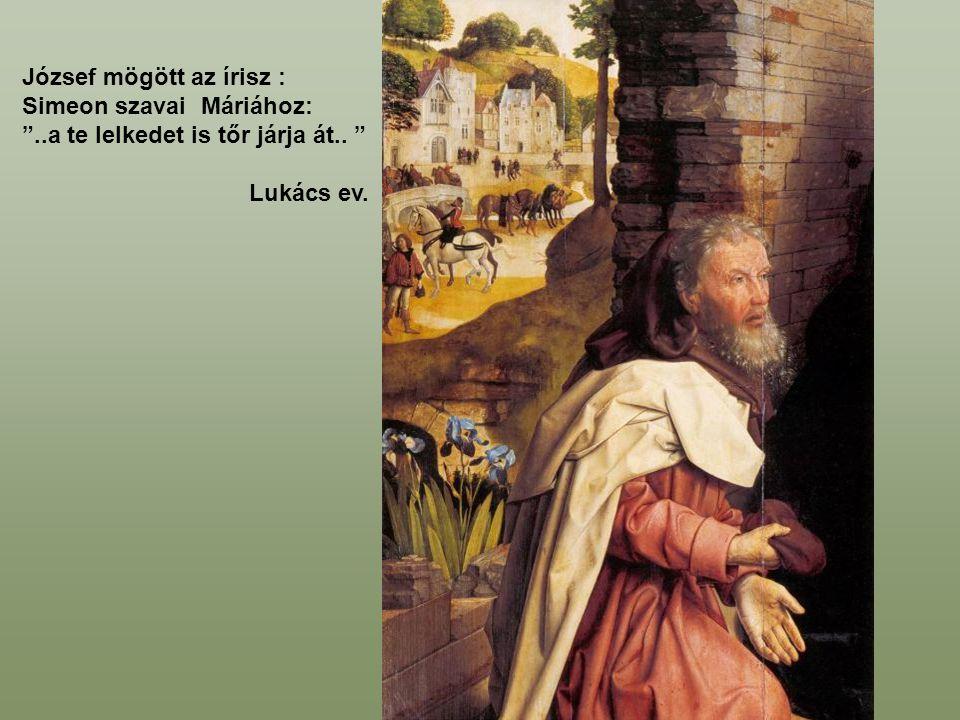 József mögött az írisz : Simeon szavai Máriához: ..a te lelkedet is tőr járja át.. Lukács ev.