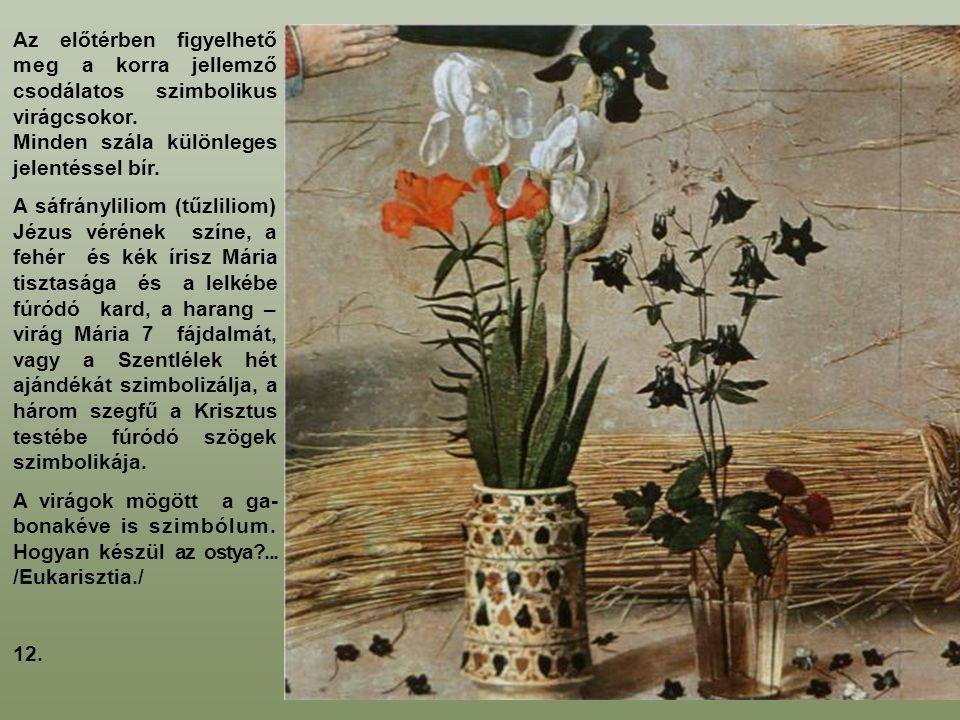 Az előtérben figyelhető meg a korra jellemző csodálatos szimbolikus virágcsokor. Minden szála különleges jelentéssel bír. A sáfrányliliom (tűzliliom)