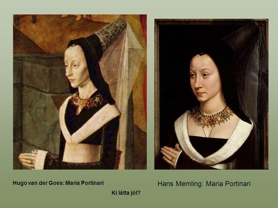 Hans Memling: Maria Portinari Hugo van der Goes: Maria Portinari Ki látta jól?