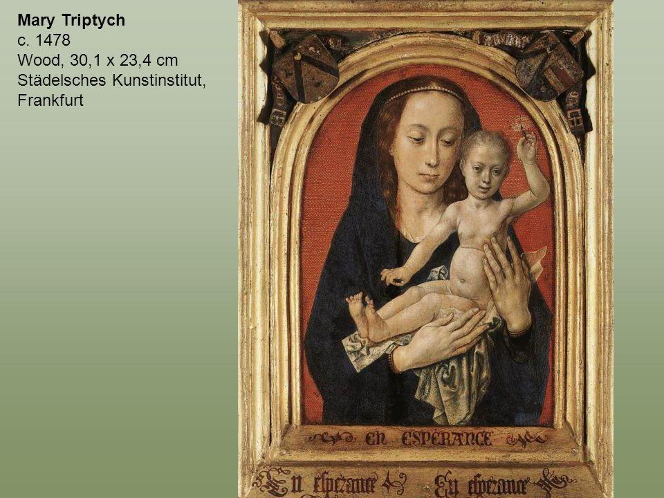 Mary Triptych c. 1478 Wood, 30,1 x 23,4 cm Städelsches Kunstinstitut, Frankfurt