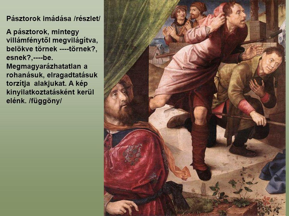 Pásztorok imádása /részlet/ A pásztorok, mintegy villámfénytől megvilágítva, belökve törnek ----törnek?, esnek?,----be.