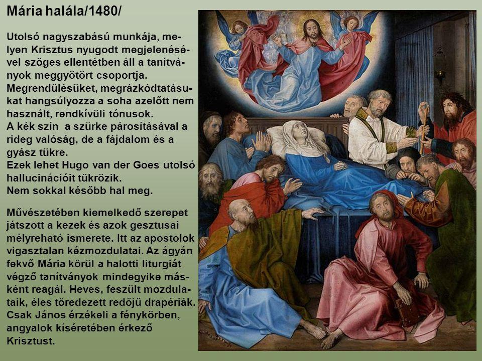 Mária halála/1480/ Utolsó nagyszabású munkája, me- lyen Krisztus nyugodt megjelenésé- vel szöges ellentétben áll a tanítvá- nyok meggyötört csoportja.