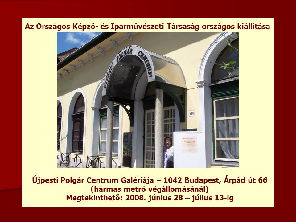 Az Országos Képző- és Iparművészeti Társaság országos kiállítása Újpesti Polgár Centrum Galériája – 1042 Budapest, Árpád út 66 (hármas metró végállomá